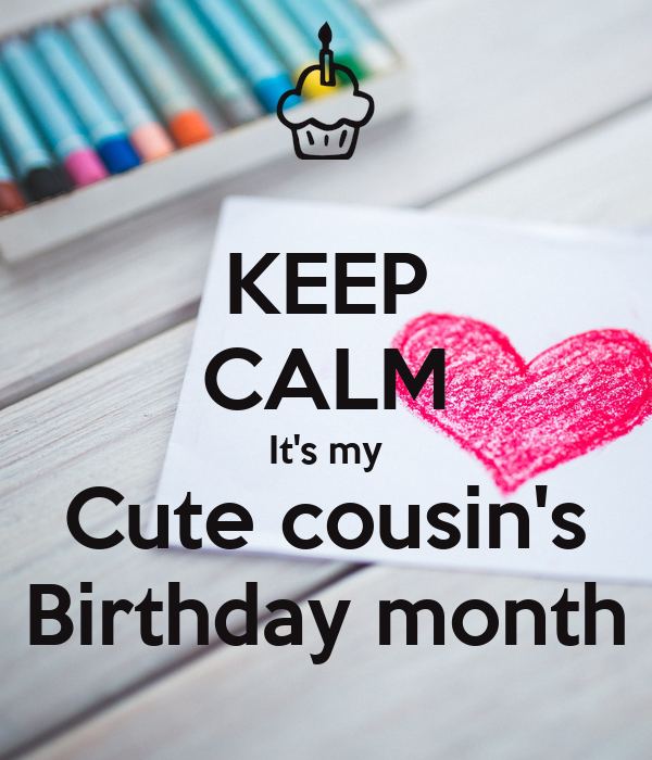 KEEP CALM It's my Cute cousin's Birthday month
