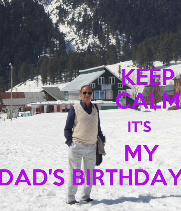 KEEP                   CALM                        IT'S                 MY DAD'S BIRTHDAY