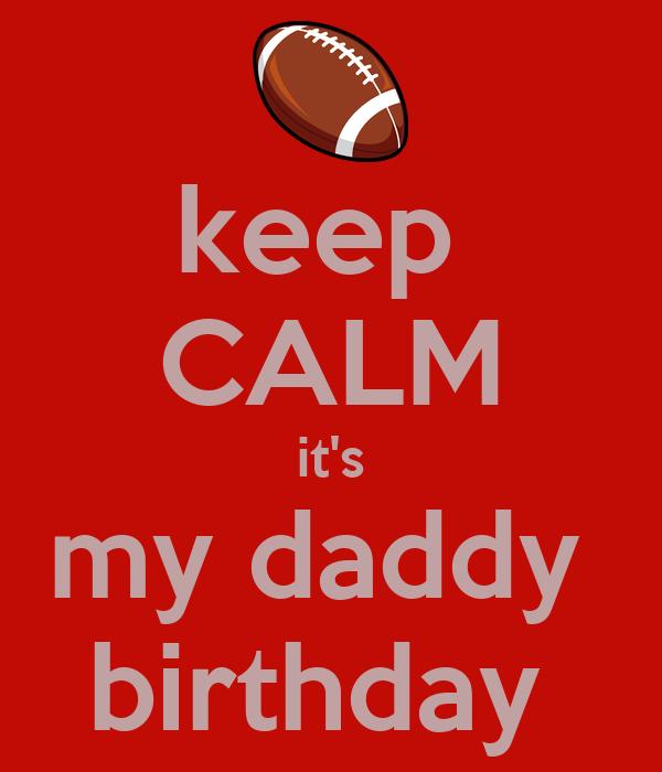 keep  CALM it's my daddy  birthday