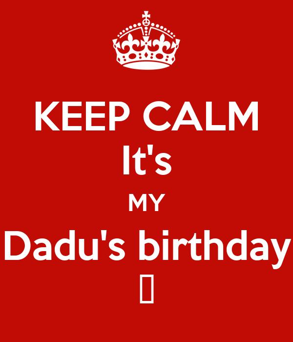 KEEP CALM It's MY Dadu's birthday 🎂