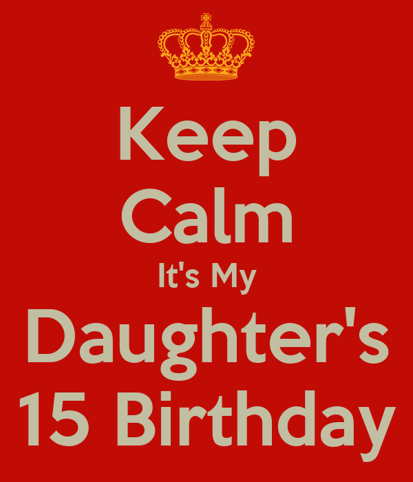 Keep Calm It's My Daughter's 15 Birthday