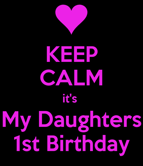 KEEP CALM it's  My Daughters 1st Birthday