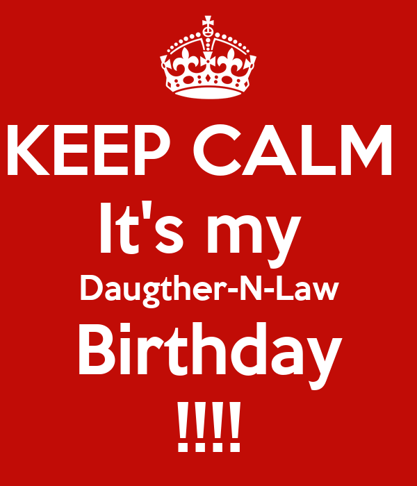 KEEP CALM  It's my  Daugther-N-Law Birthday !!!!