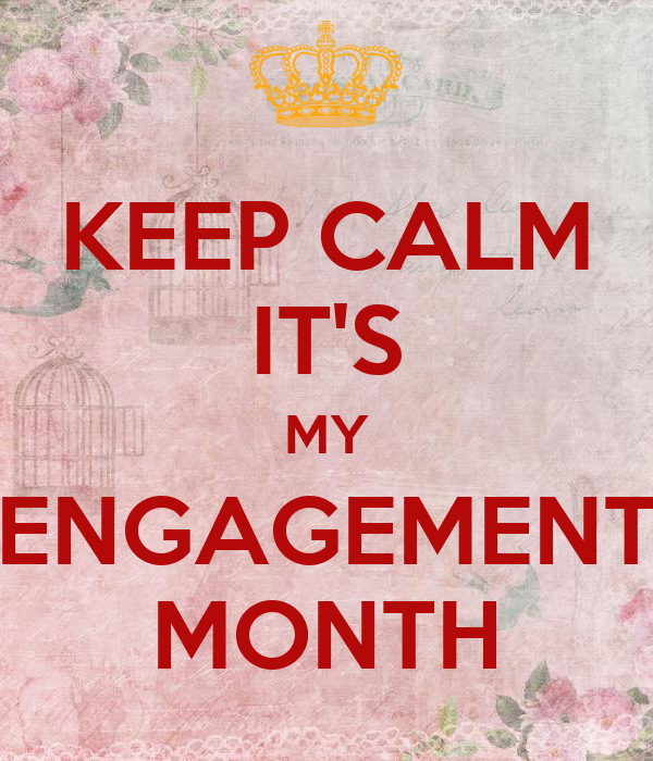 KEEP CALM IT'S MY ENGAGEMENT MONTH