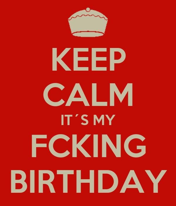 KEEP CALM IT´S MY FCKING BIRTHDAY
