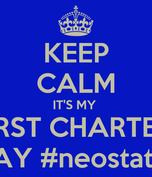 KEEP CALM IT'S MY  FIRST CHARTER  DAY #neostatus
