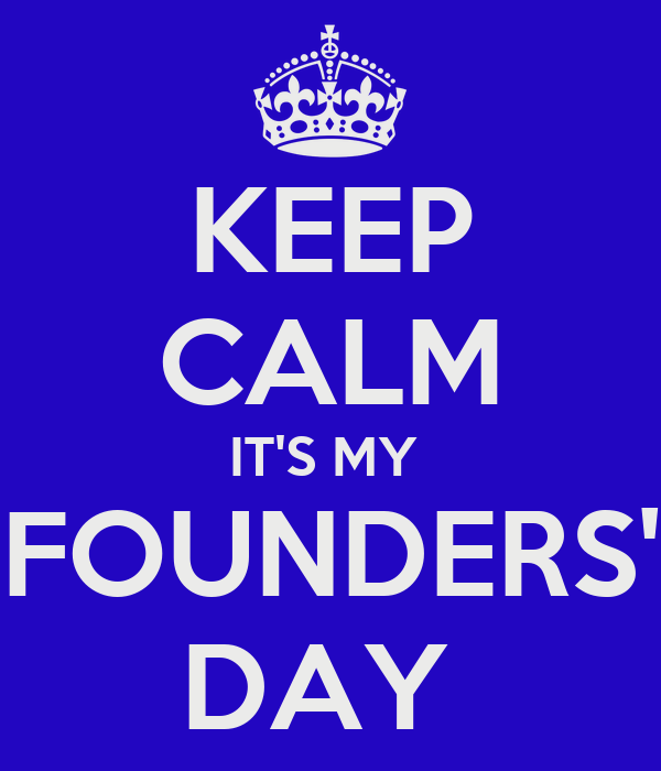 KEEP CALM IT'S MY  FOUNDERS' DAY