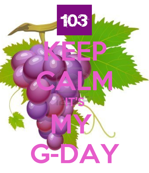 KEEP CALM IT'S MY  G-DAY
