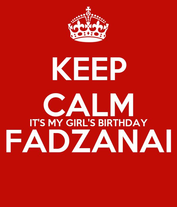 KEEP CALM IT'S MY GIRL'S BIRTHDAY FADZANAI