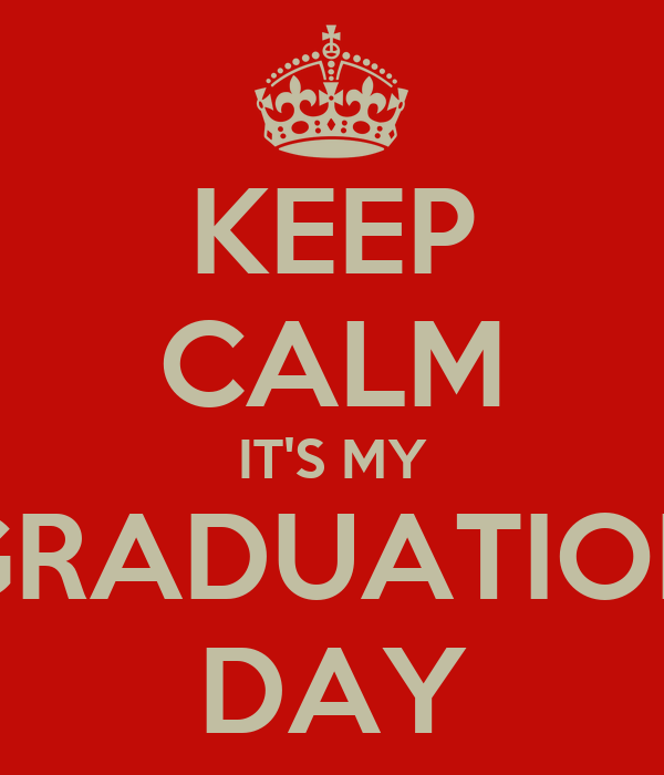 KEEP CALM IT'S MY GRADUATION DAY