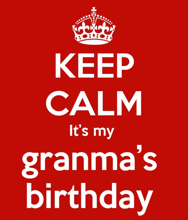 KEEP CALM It's my  granma's  birthday