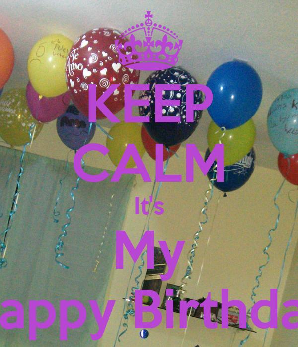 KEEP CALM It's My Happy Birthday