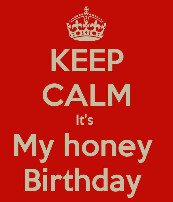 KEEP CALM It's  My honey  Birthday