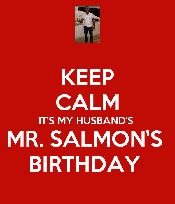 KEEP CALM IT'S MY HUSBAND'S  MR. SALMON'S  BIRTHDAY