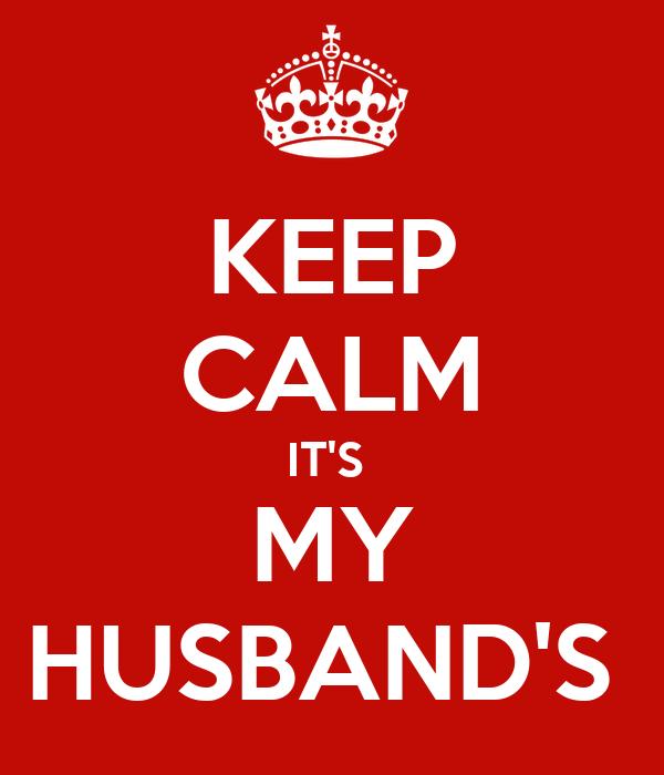 KEEP CALM IT'S  MY HUSBAND'S