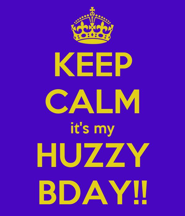 KEEP CALM it's my HUZZY BDAY!!