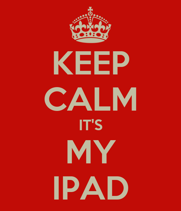 KEEP CALM IT'S MY IPAD
