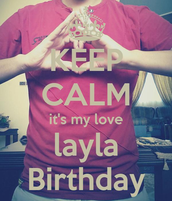 KEEP CALM it's my love layla Birthday