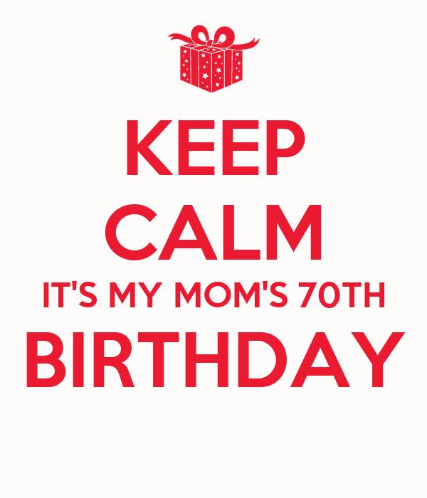 KEEP CALM IT'S MY MOM'S 70TH BIRTHDAY