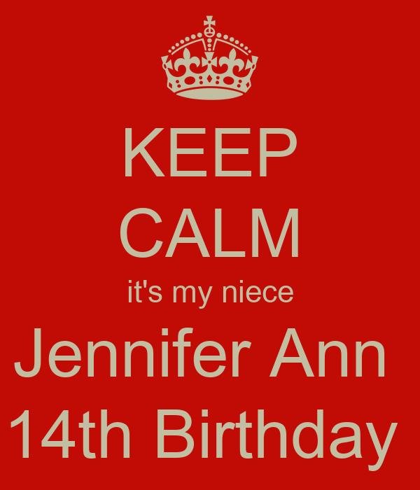 KEEP CALM it's my niece Jennifer Ann  14th Birthday