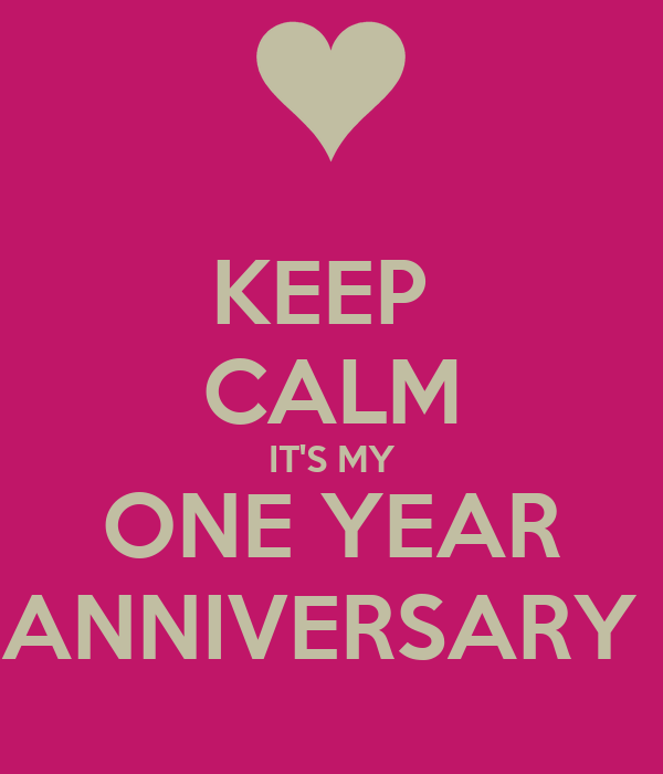 KEEP  CALM IT'S MY ONE YEAR ANNIVERSARY
