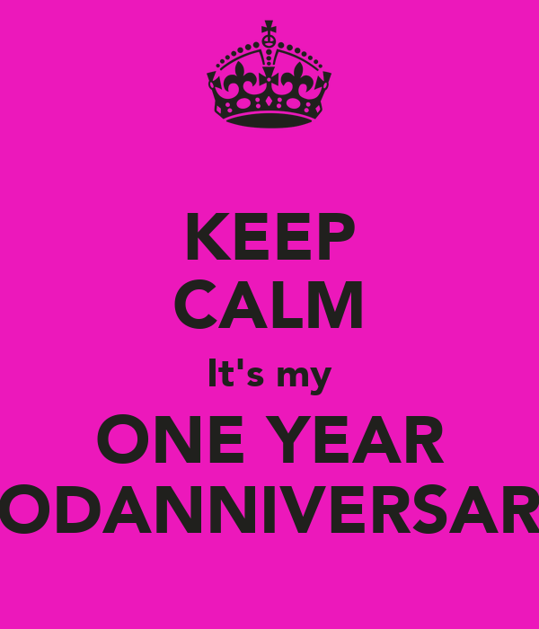 KEEP CALM It's my ONE YEAR RODANNIVERSARY