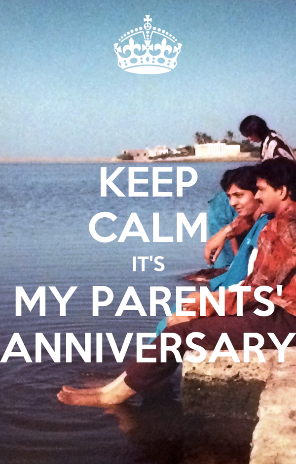 KEEP CALM IT'S MY PARENTS' ANNIVERSARY