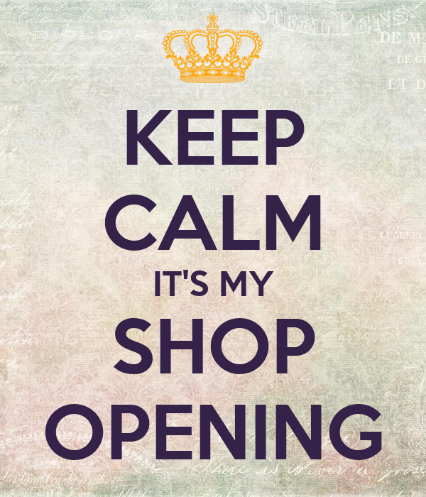 KEEP CALM IT'S MY SHOP OPENING