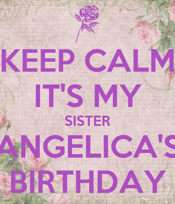 KEEP CALM IT'S MY SISTER ANGELICA'S BIRTHDAY