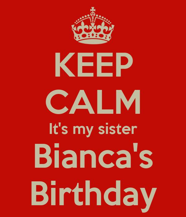 KEEP CALM It's my sister Bianca's Birthday