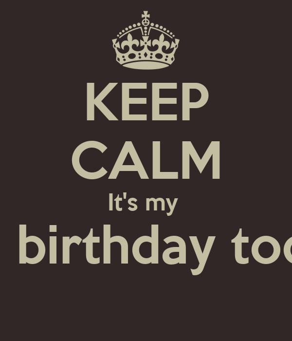 KEEP CALM It's my  Son birthday today