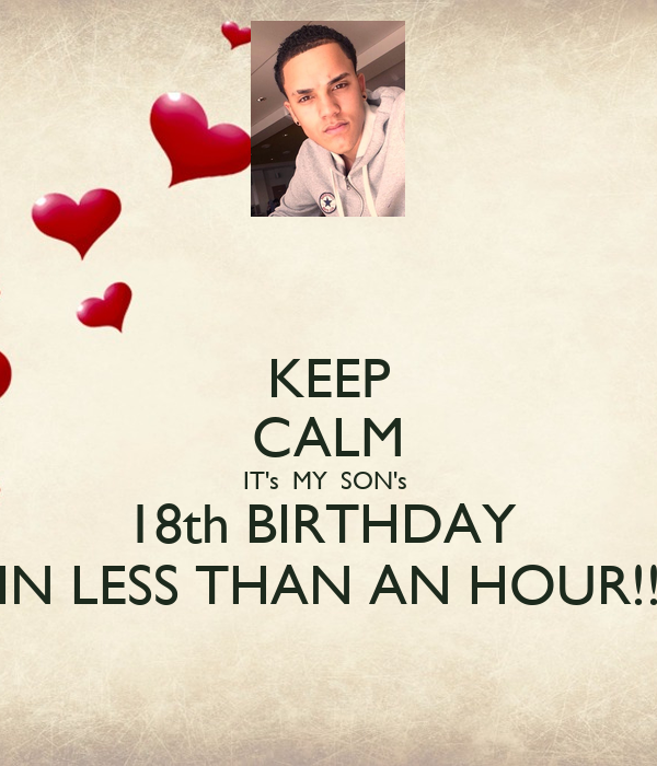 KEEP CALM IT's  MY  SON's  18th BIRTHDAY  IN LESS THAN AN HOUR!!