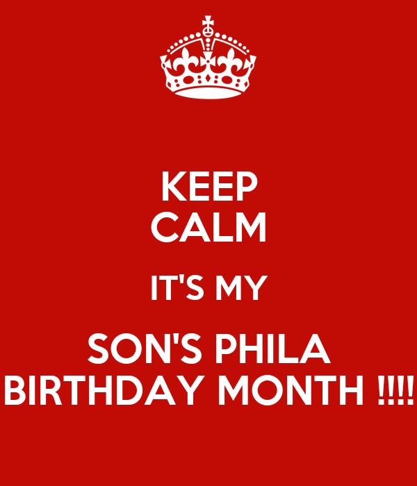 KEEP CALM IT'S MY SON'S PHILA BIRTHDAY MONTH !!!!