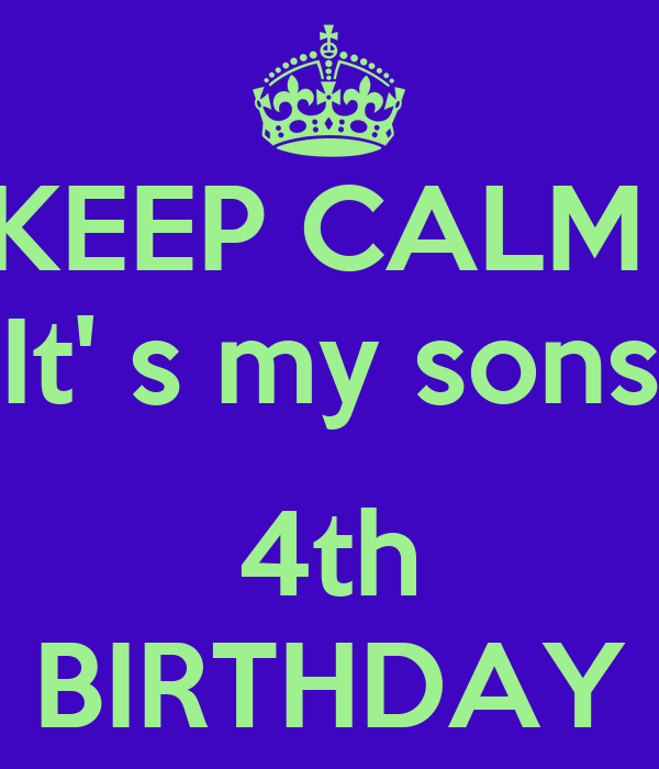 KEEP CALM  It' s my sons  4th BIRTHDAY