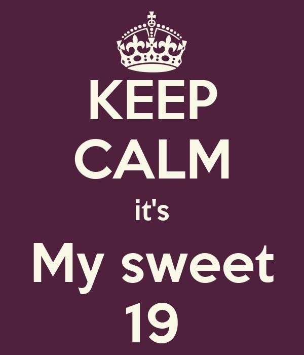 KEEP CALM it's My sweet 19