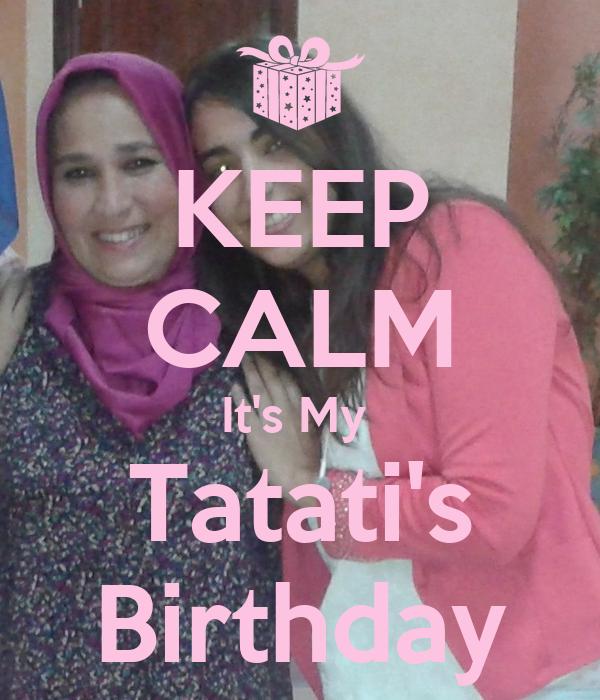 KEEP CALM It's My  Tatati's Birthday