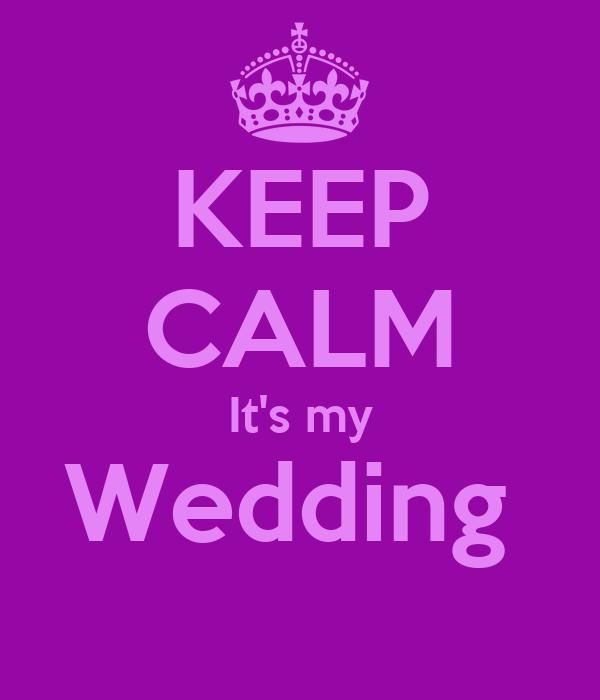 KEEP CALM It's my Wedding
