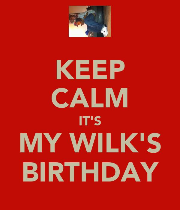 KEEP CALM IT'S MY WILK'S BIRTHDAY