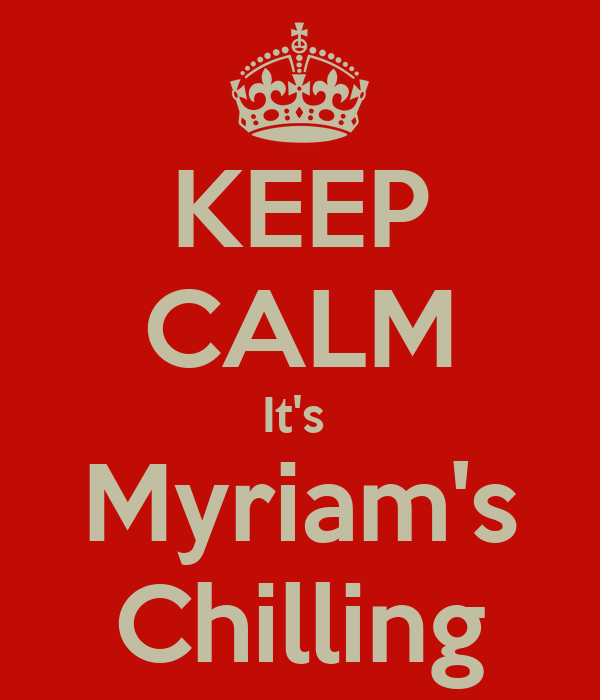 KEEP CALM It's  Myriam's Chilling