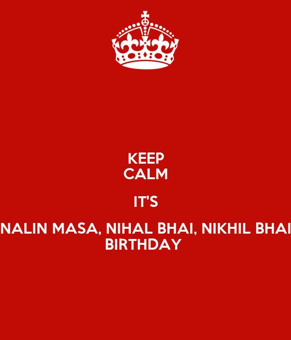 KEEP CALM IT'S NALIN MASA, NIHAL BHAI, NIKHIL BHAI BIRTHDAY