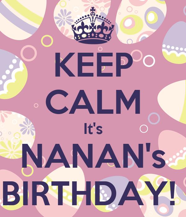 KEEP CALM It's NANAN's BIRTHDAY!