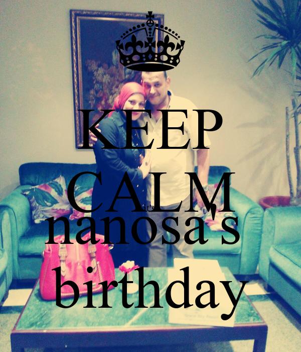 KEEP CALM it's  nanosa's  birthday
