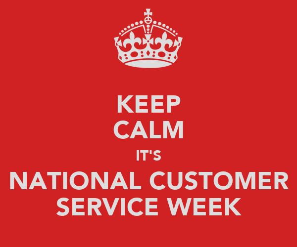 KEEP CALM IT'S NATIONAL CUSTOMER SERVICE WEEK