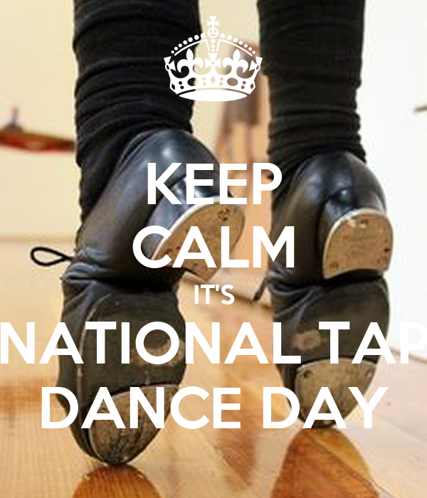 KEEP CALM IT'S NATIONAL TAP DANCE DAY