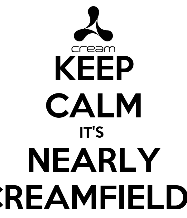KEEP CALM IT'S  NEARLY CREAMFIELDS