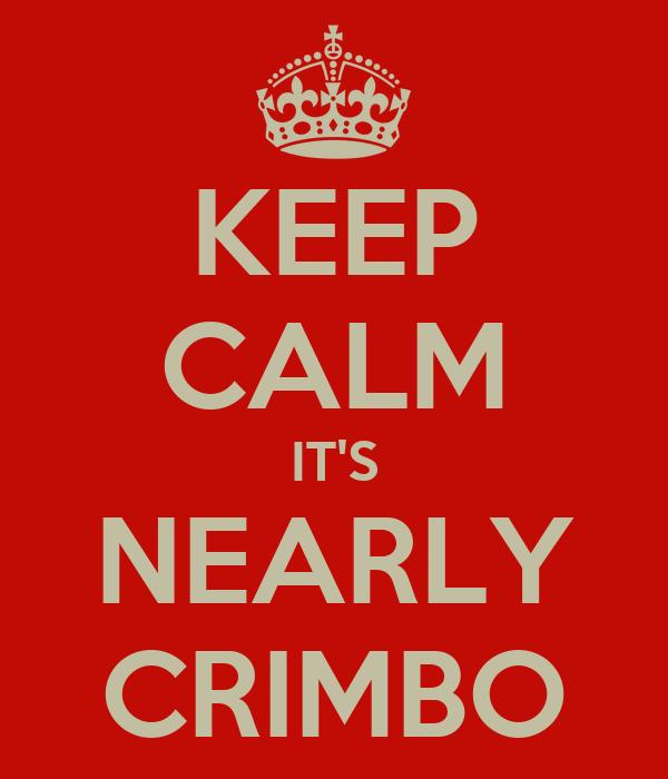 KEEP CALM IT'S NEARLY CRIMBO