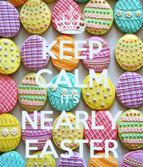 KEEP CALM IT'S  NEARLY EASTER