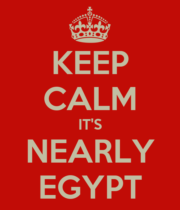 KEEP CALM IT'S NEARLY EGYPT