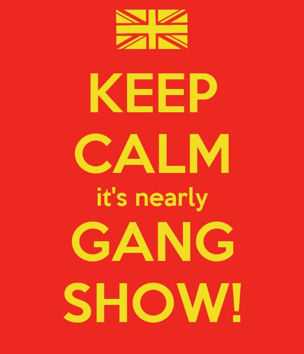 KEEP CALM it's nearly GANG SHOW!