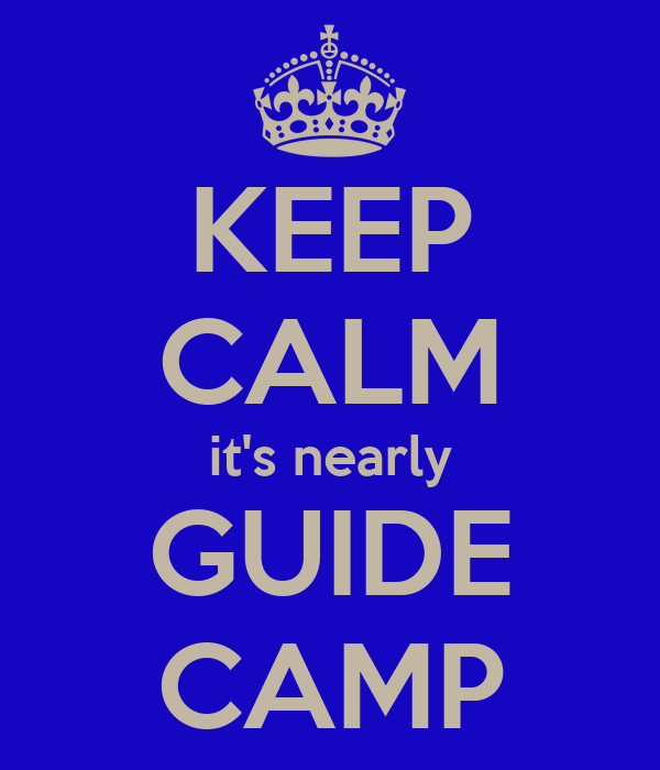 KEEP CALM it's nearly GUIDE CAMP